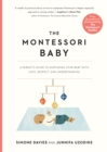The Montessori Baby : A Parent's Guide to Nurturing Your Baby with Love, Respect, and Understanding - Book