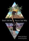 Don't Tell Me Not to Ask Why : Poetry & Prose - eBook
