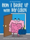 How I Broke Up with My Colon : Fascinating, Bizarre, and True Health Stories - Book