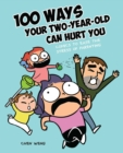 100 Ways Your Two-Year-Old Can Hurt You : Comics to Ease the Stress of Parenting - Book