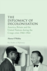 The Diplomacy of Decolonisation : America, Britain and the United Nations During the Congo Crisis 1960-1964 - Book
