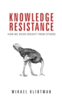 Knowledge resistance : How we avoid insight from others - eBook