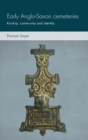 Early Anglo-Saxon Cemeteries : Kinship, Community and Identity - Book