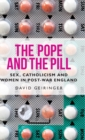 The Pope and the Pill : Sex, Catholicism and Women in Post-War England - Book
