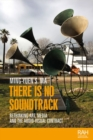 There is No Soundtrack : Rethinking Art, Media, and the Audio-Visual Contract - Book