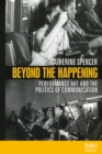 Beyond the Happening : Performance Art and the Politics of Communication - Book