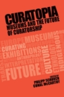 Curatopia : Museums and the Future of Curatorship - Book