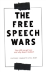 The Free Speech Wars : How Did We Get Here and Why Does it Matter? - Book