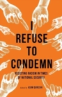 I Refuse to Condemn : Resisting Racism in Times of National Security - Book