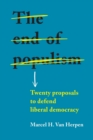 The End of Populism : Twenty Proposals to Defend Liberal Democracy - Book