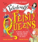 Fabulously Feisty Queens : 15 of the brightest and boldest women who have ruled the world - Book