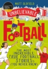 Unbelievable Football : The Most Incredible True Football Stories You Never Knew - Book