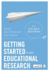 Getting Started in Your Educational Research : Design, Data Production and Analysis - Book