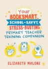 Your Booksmart, School-savvy, Stress-busting Primary Teacher Training Companion - Book