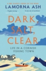 Dark, Salt, Clear : Life in a Cornish Fishing Town - eBook
