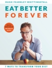 Eat Better Forever : 7 Ways to Transform Your Diet - Book