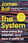 The System : Who Owns the Internet, and How It Owns Us - Book