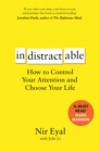 Indistractable : How to Control Your Attention and Choose Your Life - eBook