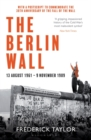 The Berlin Wall : 13 August 1961 - 9 November 1989 - Book