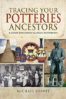 Tracing Your Potteries Ancestors : A Guide for Family & Local Historians - Book