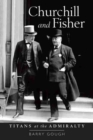 Churchill and Fisher : Titans at the Admiralty - Book