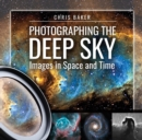 Photographing the Deep Sky : Images in Space and Time - eBook
