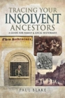 Tracing Your Insolvent Ancestors : A Guide for Family Historians - Book