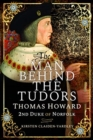 The Man Behind the Tudors : Thomas Howard, 2nd Duke of Norfolk - Book