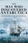 The Man Who Discovered Antarctica : Edward Bransfield Explained - The First Man to Find and Chart the Antarctic Mainland - eBook