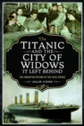The Titanic and the City of Widows it left Behind : The Forgotten Victims of the Fatal Voyage - Book
