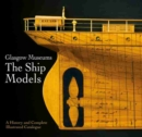 Glasgow Museums: The Ship Models : A History & Complete Illustrated Catalogue - Book