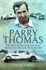 Parry Thomas : The First Driver to be Killed in Pursuit of the Land Speed Record - Book