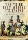 The Tribe That Washed its Spears : The Zulus at War - Book