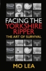 Facing the Yorkshire Ripper : The Art of Survival - Book
