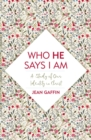 Who He Says I Am : A Study of Our Identity in Christ - Book