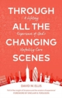 Through All The Changing Scenes : A Lifelong Experience of God's Unfailing Care - Book