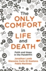 The Only Comfort in Life and Death : Faith and Hope in the Pandemic - Book