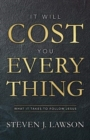 It Will Cost You Everything : What it Takes to Follow Jesus - Book