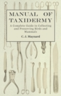 Manual of Taxidermy - A Complete Guide in Collecting and Preserving Birds and Mammals - eBook