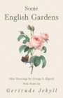 Some English Gardens - After Drawings by George S. Elgood - With Notes by Gertrude Jekyll - eBook