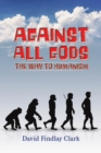 Against All Gods: The Way to Humanism - Book