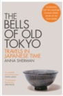 The Bells of Old Tokyo : Travels in Japanese Time - Book