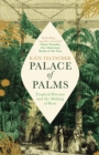 Palace of Palms : Tropical Dreams and the Making of Kew - Book