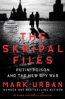 The Skripal Files : The full story behind the Salisbury Poisonings - Book