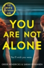 You Are Not Alone : The Most Gripping Thriller of the Year from the Bestselling Authors of the Richard and Judy Smash Hit The Wife Between Us - eBook