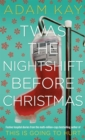 Twas The Nightshift Before Christmas : Festive hospital diaries from the author of million-copy hit This is Going to Hurt - eBook