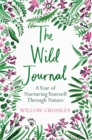 The Wild Journal : A Year of Nurturing Yourself Through Nature - Book