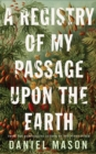 A Registry of My Passage Upon the Earth - Book