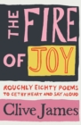 The Fire of Joy : Roughly 80 Poems to Get by Heart and Say Aloud - Book