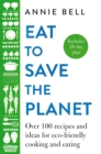 Eat to Save the Planet : Over 100 Recipes and Ideas for Eco-Friendly Cooking and Eating - Book